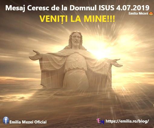 Mesaj Ceresc de la Domnul Isus 4.07.2019  VENIŢI LA MINE!!!