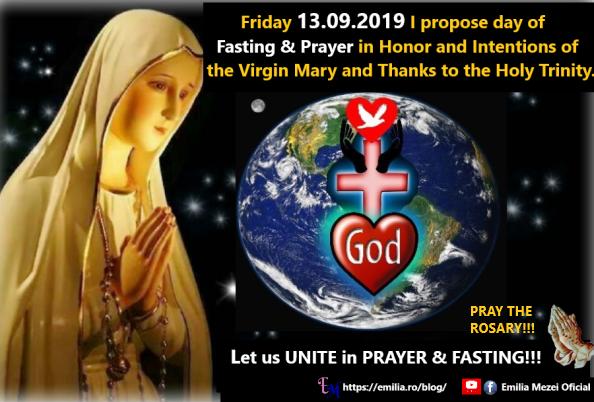 Propun  vineri 13.09.2019 Zi de Post&Rugăciune în Cinstea și la Intențiile Fecioarei Maria și Mulțumire Sfintei Treimi.