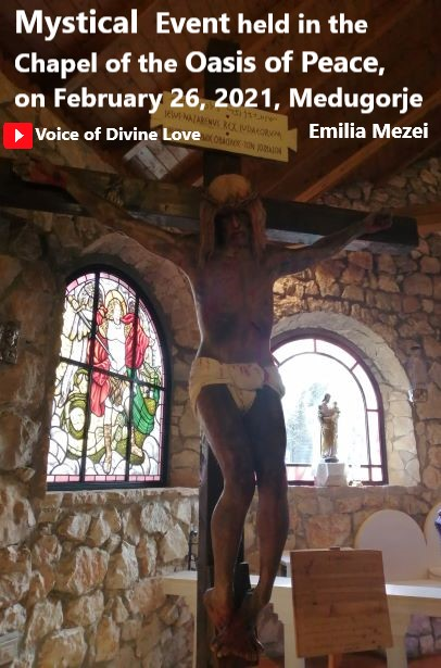 Mystical event held in the Chapel of the Oasis of Peace, on February 26, 2021, Medugorje