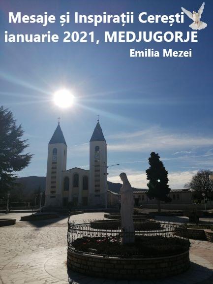 MESAJE ȘI INSPIRAȚII CEREȘTI TRANSMISE LA MEDUGORJE IN LUNA IANUARIE 2021, prin Emilia Mezei