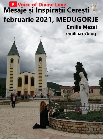 MESAJE ȘI INSPIRAȚII CEREȘTI TRANSMISE LA MEDUGORJE ÎN LUNA FEBRUARIE 2021, prin Emilia Mezei