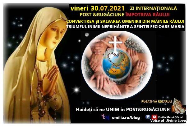 ZI INTERNAȚIONALĂ DE POST SI RUGĂCIUNE LA CEREREA DOMNULUI ISUS, VINERI 30.07.2021 PENTRU CONVERTIREA ȘI SALVAREA OMENIRII DIN MÂINILE RĂULUI ȘI PENTRU TRIUMFUL INIMII NEPRIHĂNITE A SFINTEI FECIOARE MARIA