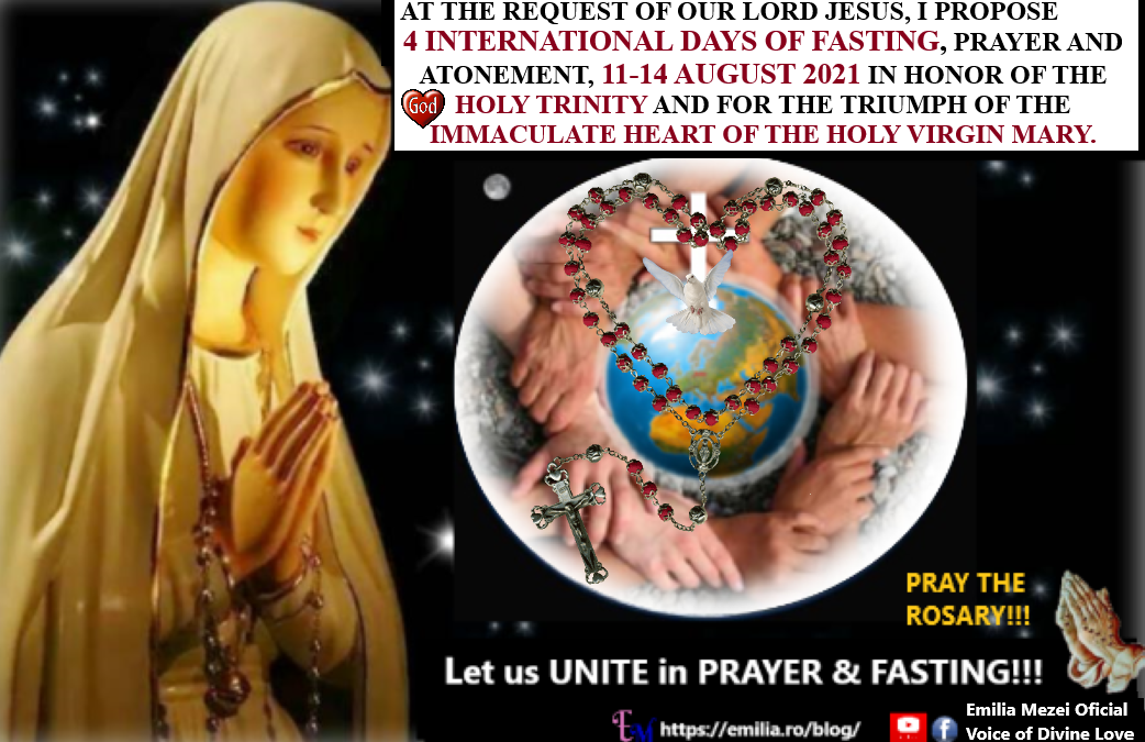 AT THE REQUEST OF OUR LORD JESUS, I PROPOSE 4 INTERNATIONAL DAYS OF FASTING, PRAYER AND ATONEMENT, 11-14 AUGUST 2021 IN HONOR OF THE HOLY TRINITY AND FOR THE TRIUMPH OF THE IMMACULATE HEART OF THE HOLY VIRGIN MARY.