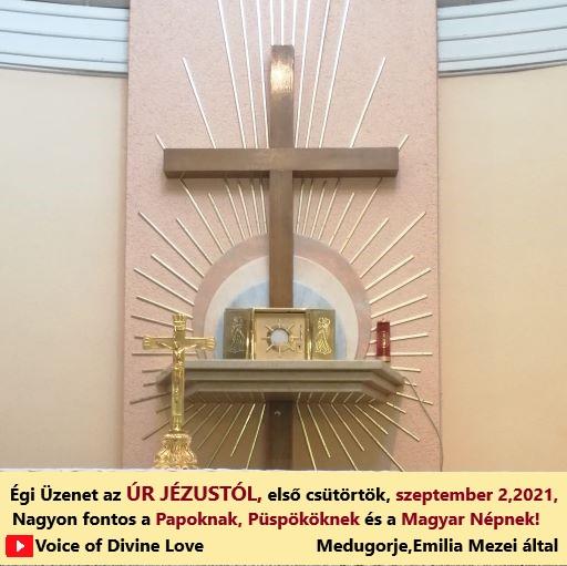 Égi Üzenet az ÚR JÉZUSTÓL, első csütörtök, szeptember 2,2021,Medugorje,Emilia Mezei által.Nagyon fontos a Papoknak, Püspököknek és a Magyar Népnek!