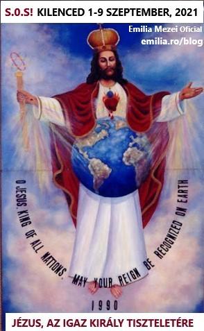 """KILENCED 2021.1-9 SZEPTEMBER """"JÉZUS MINDEN NEMZET KIRÁLY TISZTELETÉRE"""",  Nemzetközi ima és böjt nap,péntek 2021.szeptember 10, A GONOSZ ELLEN, A VILÁG OKKULT SZERVEZETEK ELLEN,  A SZEPLŐTELEN SZŰZ MÁRIA SZÍVE GYŐZELMÉÉRT, És a Budapesti Nemzetközi Eucharisztikus Kongresszus sikeréért,(szeptember 5-12)"""