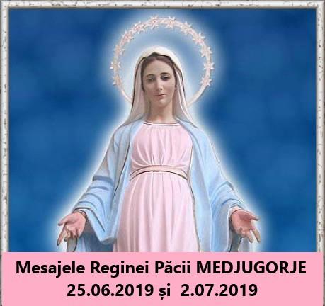 Mesajele Reginei Păcii MEDJUGORJE 25.06.2019 si 2.07.2019