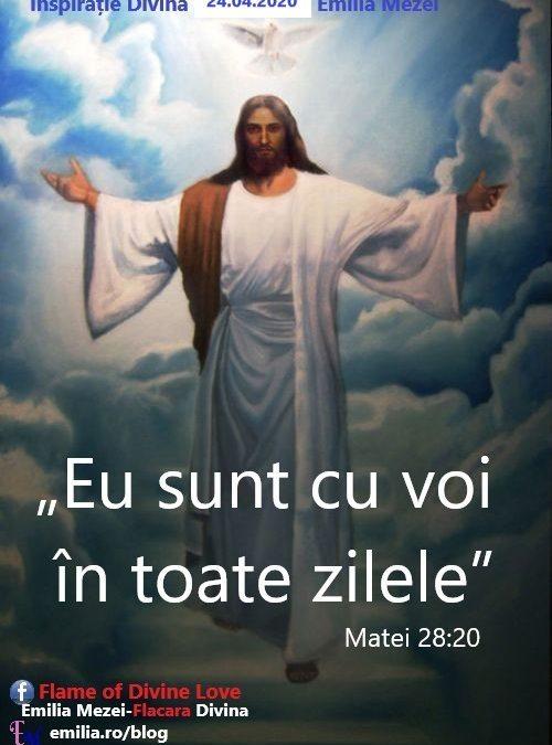 Inspirație Divină 24.04.2020. BUCURAȚI-VĂ DOMNUL ISUS ESTE CU NOI!