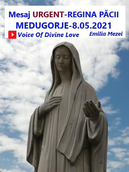 Mesaj Urgent de la Fecioara Maria, Regina Păcii, sâmbătă, 08.05.2021, Medugorje,Emilia Mezei