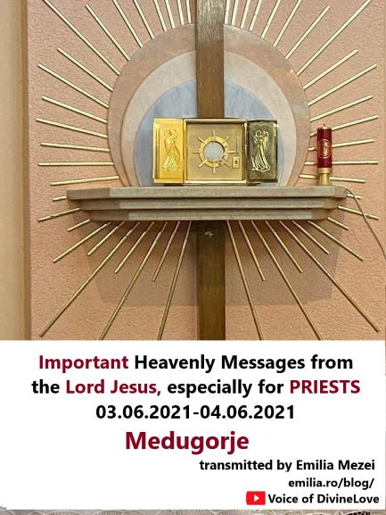 Important Heavenly Messages from the Lord Jesus, especially for PRIESTS 03.06.2021-04.06.2021, Medugorje, transmitted by Emilia Mezei