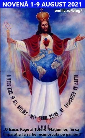 """Novenă 1-9 AUGUST 2021 în CINSTEA LUI """"ISUS, REGELE TUTUROR NAȚIUNILOR!"""", PENTRU CONVERTIREA ȘI SALVAREA OMENIRII  DIN MÂINILE RĂULUI ȘI PENTRU TRIUMFUL INIMII NEPRIHĂNITE A SFINTEI FECIOARE MARIA."""
