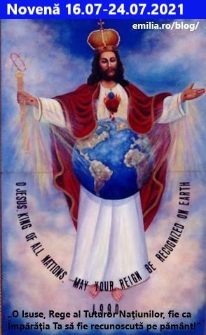 """Novenă 16.07.2021-24.07.2021 în CINSTEA LUI """"ISUS, REGELE TUTUROR NAȚIUNILOR!"""", CONVERTIREA OMENIRII ȘI SALVAREA EI DIN MÂINILE RĂULUI ȘI PENTRU TRIUMFUL INIMII NEPRIHĂNITE A SFINTEI FECIOARE MARIA"""