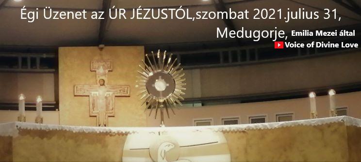 Égi Üzenet az ÚR JÉZUSTÓL,szombaton 2021.julius 31,Medjugorje,Emilia Mezei által
