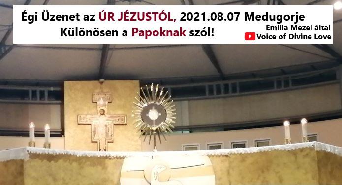 Égi Üzenet az ÚR JÉZUSTÓL, 2021.08.07.Medugorje,Emilia Mezei által.Különösen a Papoknak szól!
