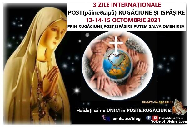 3 ZILE INTERNAȚIONALE DE POST (pâine&apă) RUGĂCIUNE ȘI ISPĂȘIRE 13-14-15 OCTOMBRIE 2021